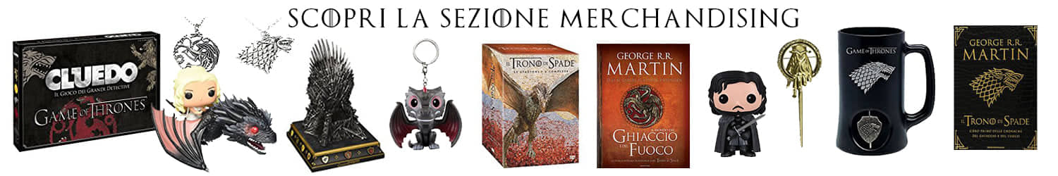 Scopri il merchandising di Game of Thrones!